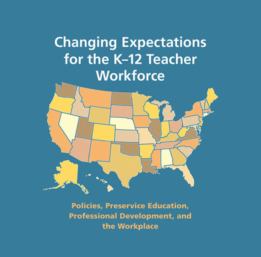 Book cover: Changing Expectations for the K-12 Teacher Workforce Policies, Preservice Education, Professional Development, and the Workplace