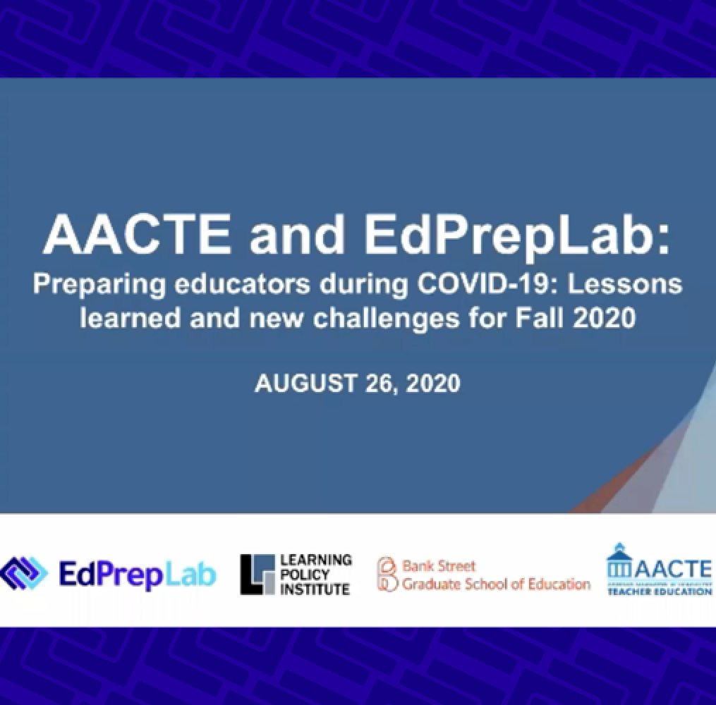 AACTE and EdPrepLab: Preparing Educators During COVID-19 - Lessons Learned and New Challenges for Fall 2020